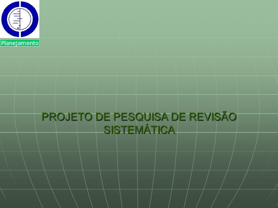 PROJETO DE PESQUISA DE REVISÃO SISTEMÁTICA Planejamento