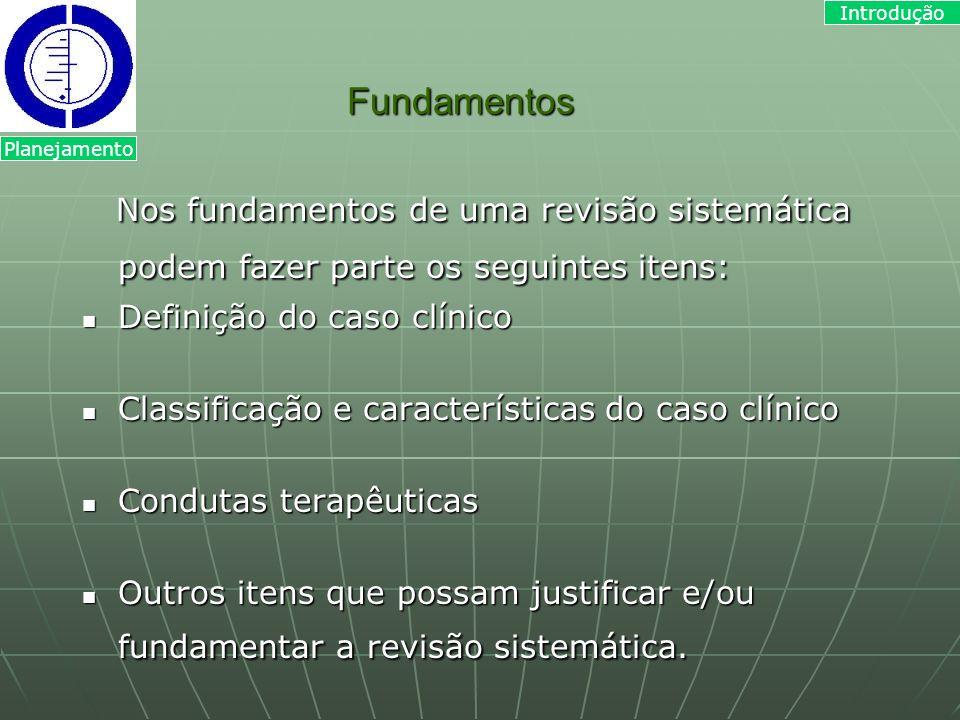 Fundamentos Nos fundamentos de uma revisão sistemática podem fazer parte os seguintes itens: Nos fundamentos de uma revisão sistemática podem fazer pa