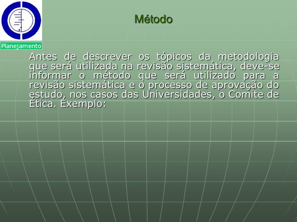 Método Antes de descrever os tópicos da metodologia que será utilizada na revisão sistemática, deve-se informar o método que será utilizado para a rev