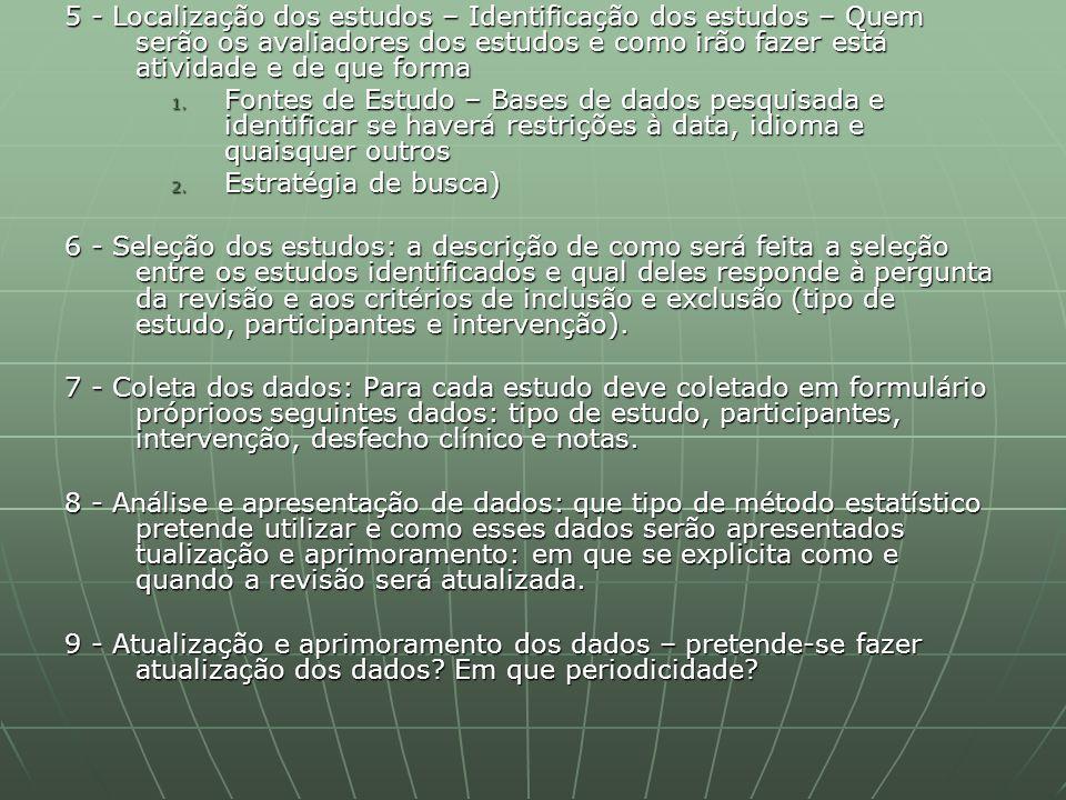 5 - Localização dos estudos – Identificação dos estudos – Quem serão os avaliadores dos estudos e como irão fazer está atividade e de que forma 1. Fon