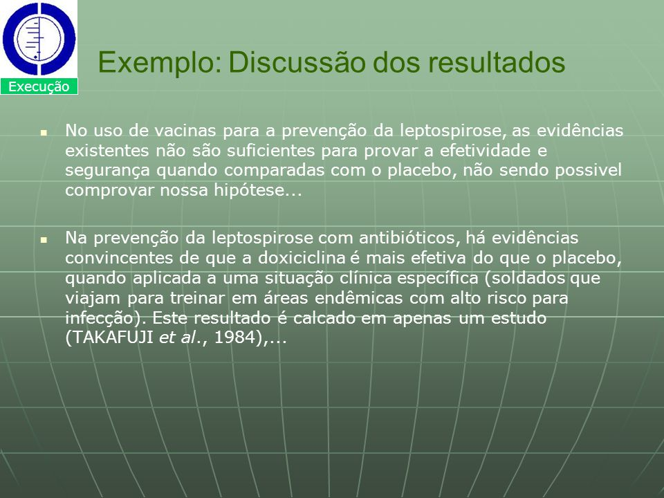 Exemplo: Discussão dos resultados No uso de vacinas para a prevenção da leptospirose, as evidências existentes não são suficientes para provar a efeti