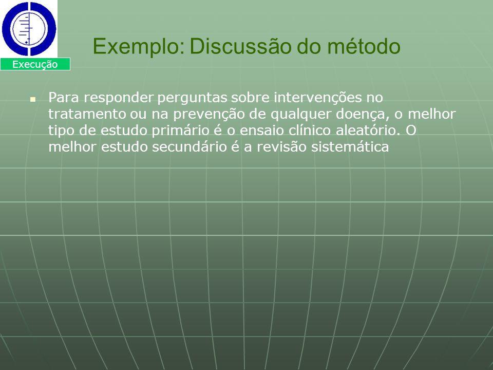 Exemplo: Discussão do método Para responder perguntas sobre intervenções no tratamento ou na prevenção de qualquer doença, o melhor tipo de estudo pri