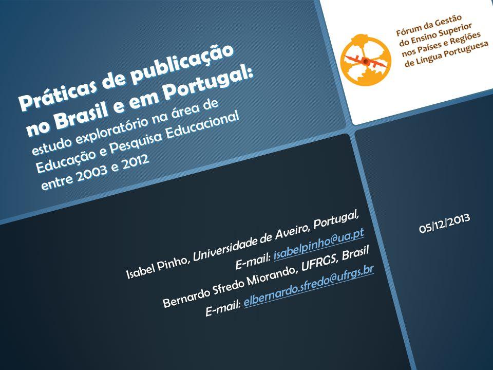 Práticas de publicação no Brasil e em Portugal: estudo exploratório na área de Educação e Pesquisa Educacional entre 2003 e 2012 Isabel Pinho Isabel P
