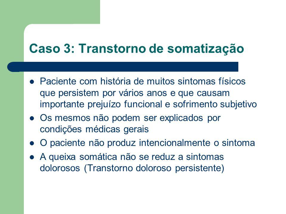 Caso 3: Transtorno de somatização Paciente com história de muitos sintomas físicos que persistem por vários anos e que causam importante prejuízo func