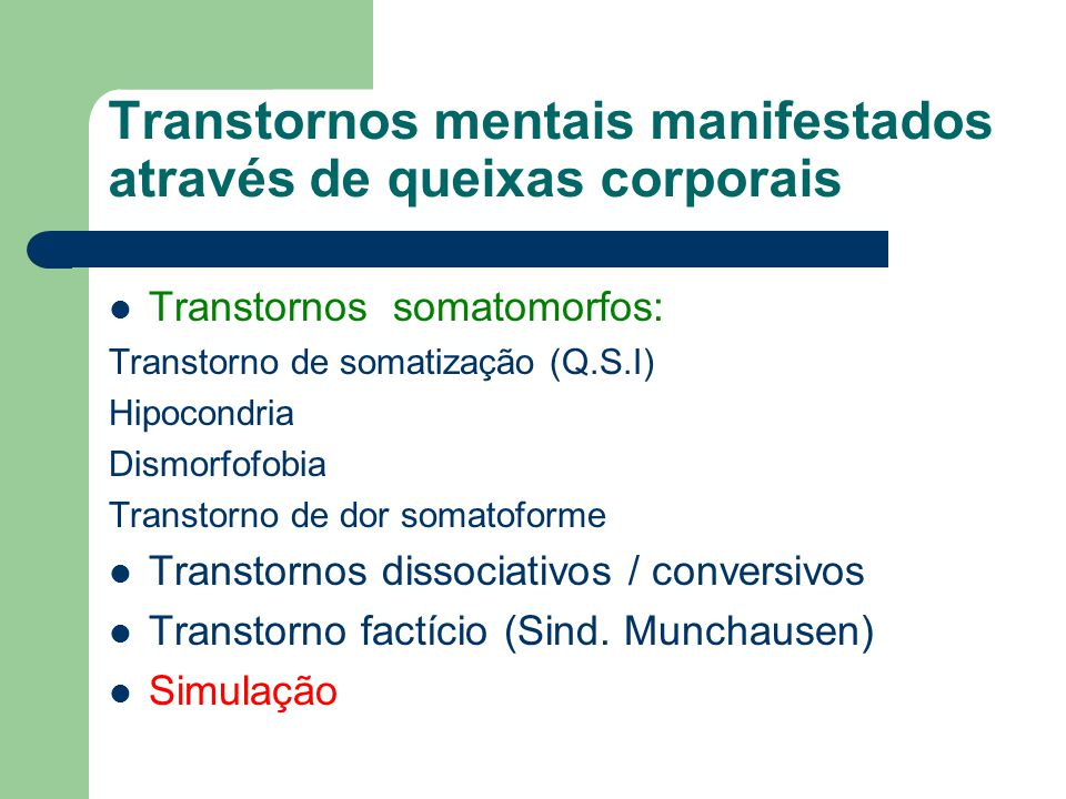 Transtornos mentais manifestados através de queixas corporais Transtornos somatomorfos: Transtorno de somatização (Q.S.I) Hipocondria Dismorfofobia Tr