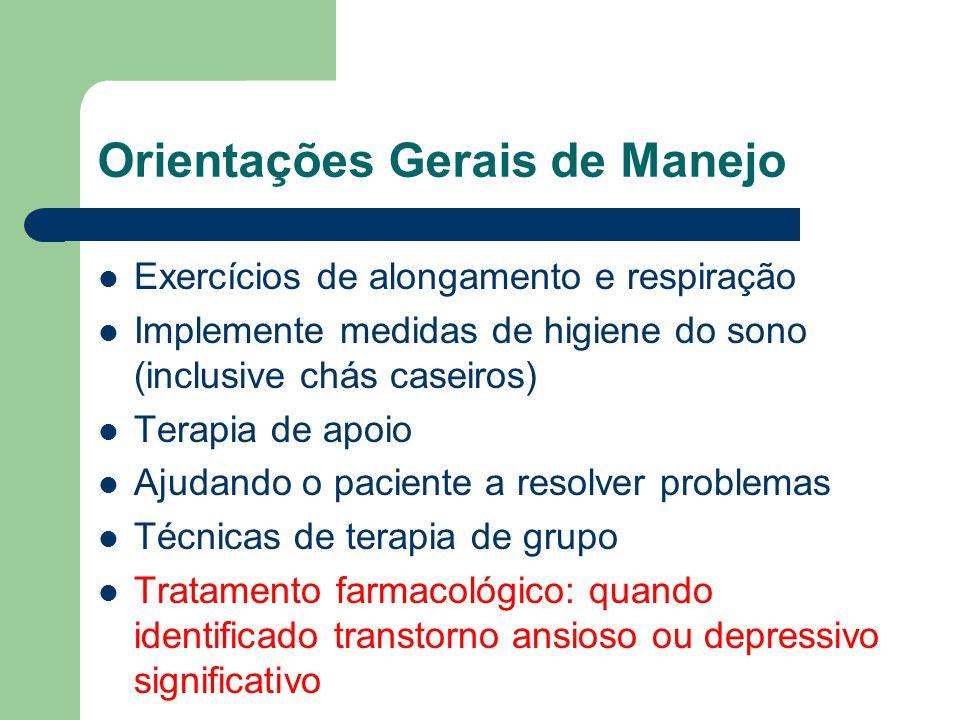 Orientações Gerais de Manejo Exercícios de alongamento e respiração Implemente medidas de higiene do sono (inclusive chás caseiros) Terapia de apoio A