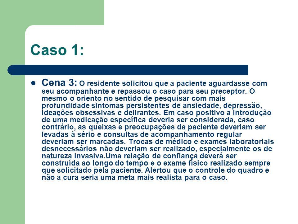 Caso 1: Cena 3: O residente solicitou que a paciente aguardasse com seu acompanhante e repassou o caso para seu preceptor. O mesmo o oriento no sentid