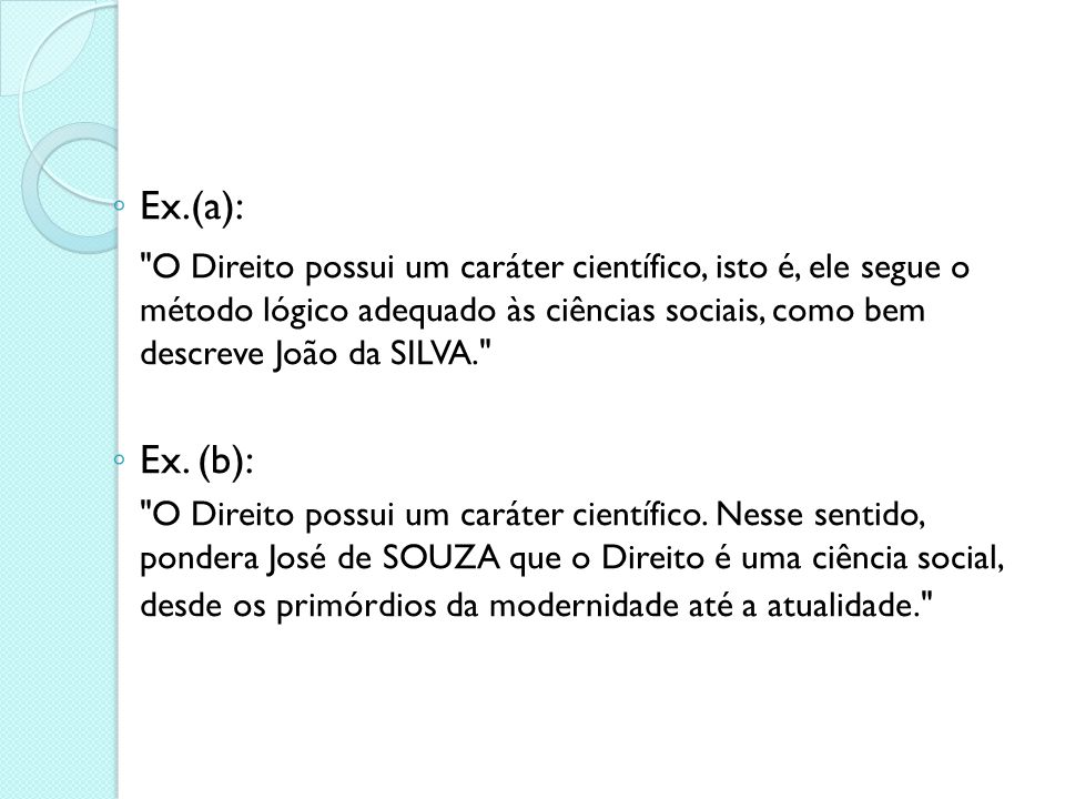 A apresentação do texto Citações - são a transcrição de um dado - poder servir para: a) esclarecimento - clareamento das idéias b) confirmação - corro
