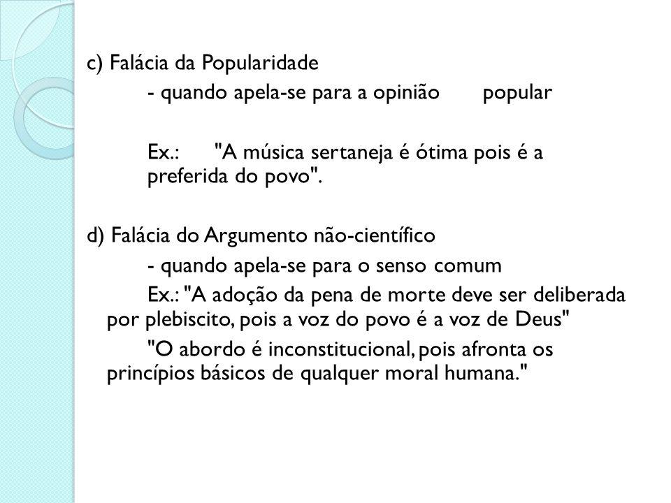 Falácias na Apresentação de um Texto a) Falácia da Autoridade - já visto b) Falácia da Força - ocorre quando não é relevante a veracidade da informaçã