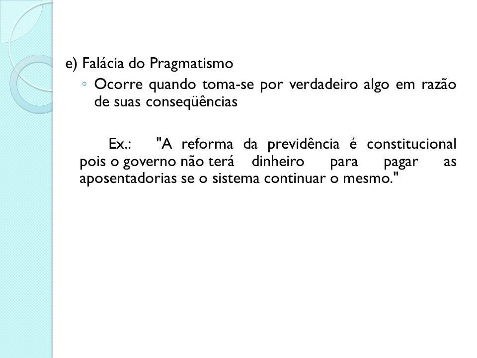 d) Falácia da Falsa Dicotomia ◦ Ocorre quando divide-se a realidade em duas alternativas antagônicas ◦ Ex.: