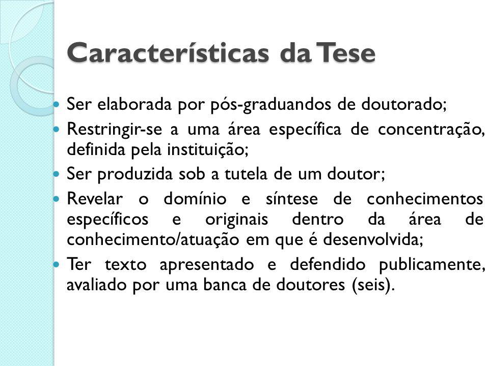 Tese Tese Condição para o doutoramento, título de catedrático ou livre-docência. A tese assume o formato de uma monografia ou de um relatório; Uma boa