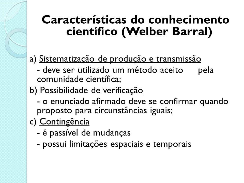 Conhecimento científico Além do fenômeno, o conhecimento científico permite conhecer as causas e as leis que o regem. O método que garante a veracidad