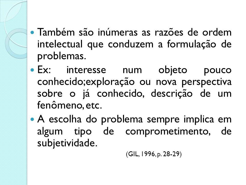 Por que formular um problema? Os problemas podem ser de ordem prática ou intelectual. Razões de ordem prática podem determinar a criação de um problem