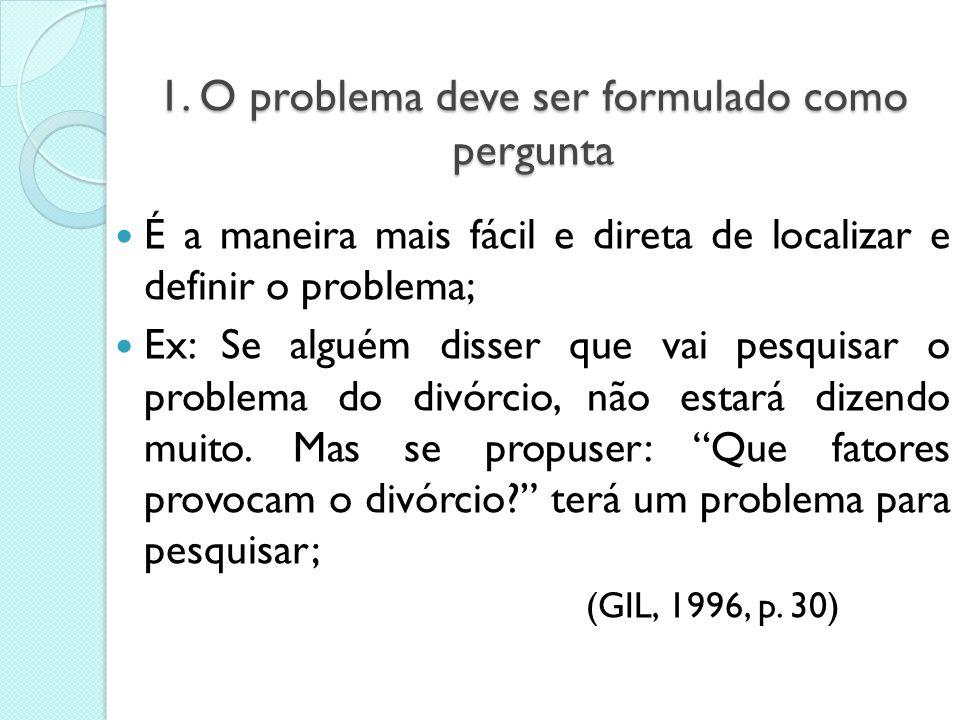 Como formular um problema? Não existem procedimentos rígidos e sistemáticos, mas algumas condições tornam essa tarefa mais fácil: Imersão sistemática