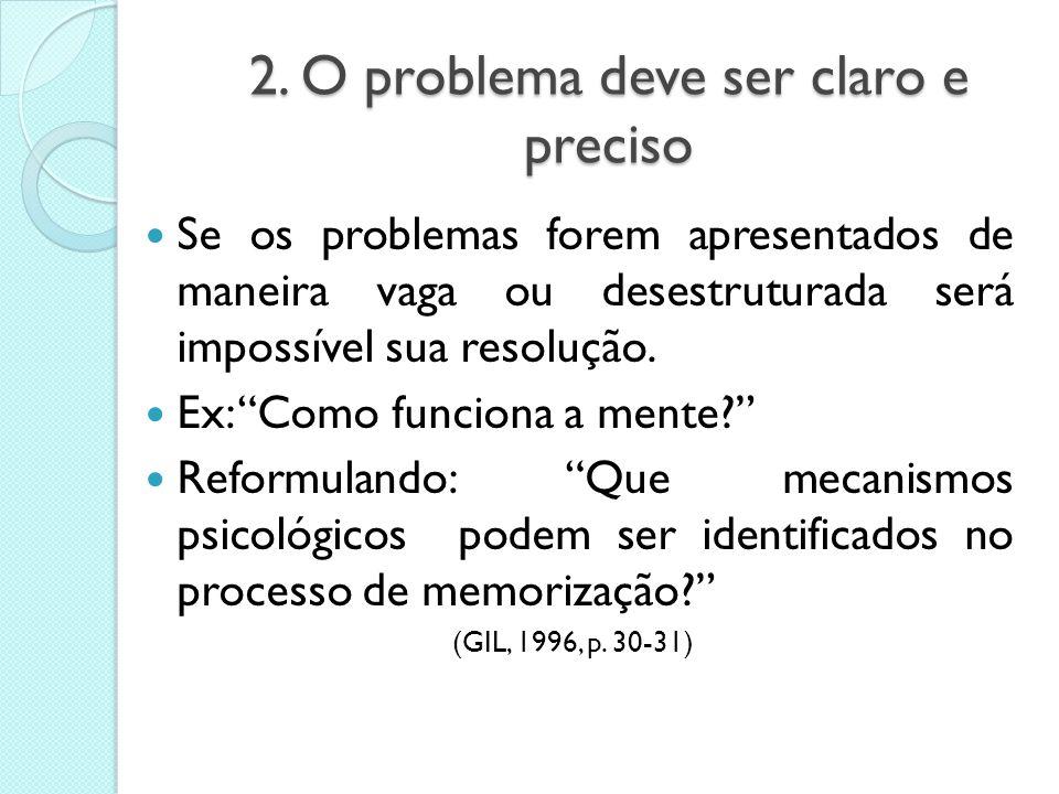 1. O problema deve ser formulado como pergunta É a maneira mais fácil e direta de localizar e definir o problema; Ex: Se alguém disser que vai pesquis
