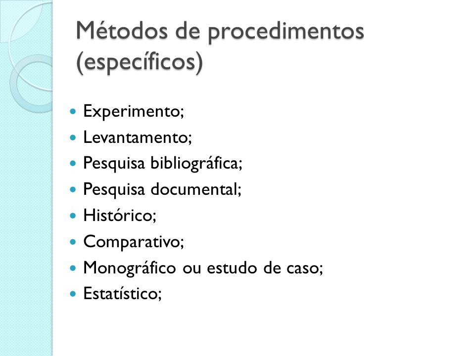 Métodos de abordagem (gerais) Dedutivo; Indutivo; Dialético;