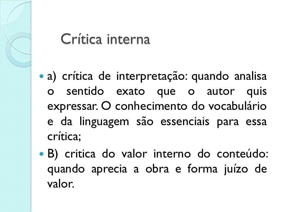 Crítica externa a) crítica do texto: significa averiguar se o texto sofreu alterações ou não, interpretações ou falsificações. B) crítica de autentici