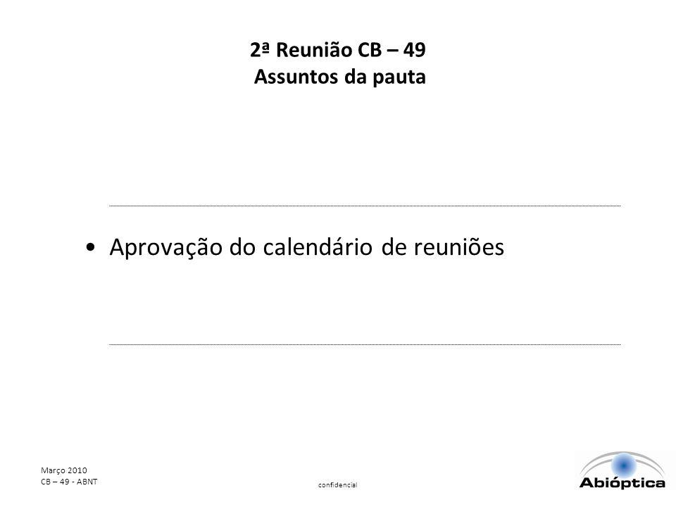 Março 2010 CB – 49 - ABNT confidencial 2ª Reunião CB – 49 Assuntos da pauta Aprovação do calendário de reuniões