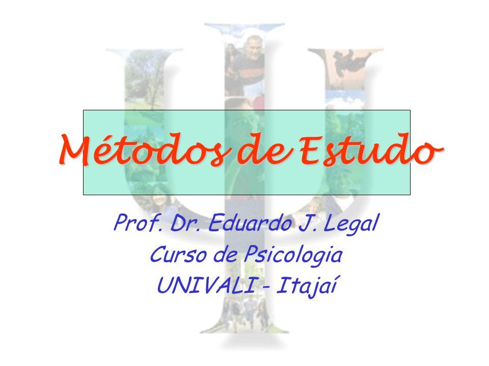 Métodos de Estudo Prof. Dr. Eduardo J. Legal Curso de Psicologia UNIVALI - Itajaí