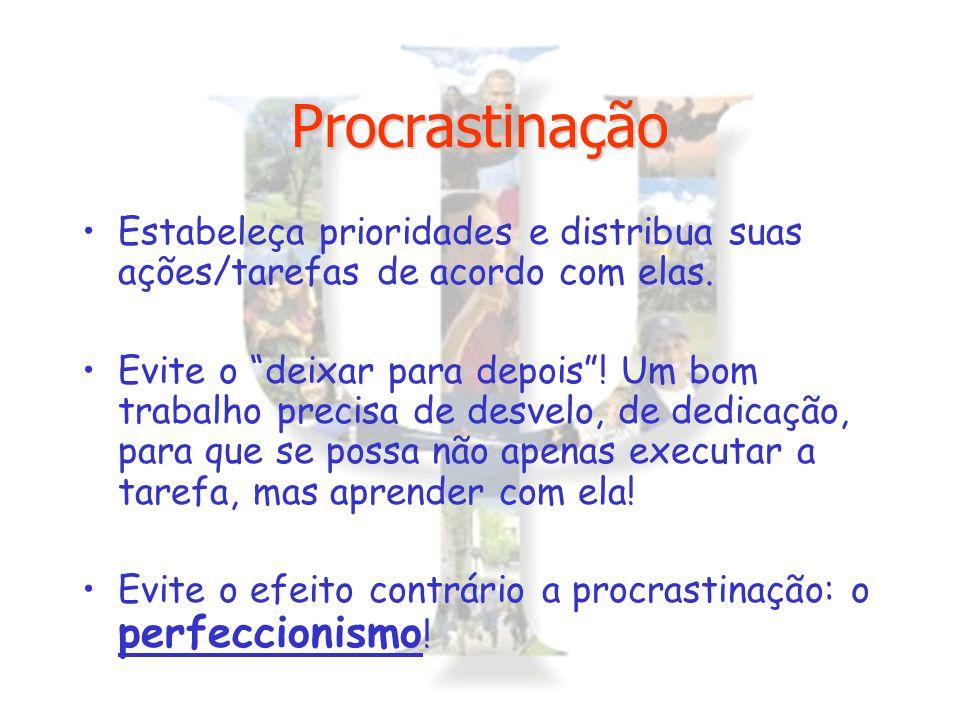 """Procrastinação Estabeleça prioridades e distribua suas ações/tarefas de acordo com elas. Evite o """"deixar para depois""""! Um bom trabalho precisa de desv"""
