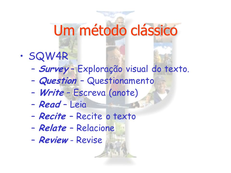 Um método clássico SQW4R –Survey – Exploração visual do texto. –Question – Questionamento –Write – Escreva (anote) –Read – Leia –Recite – Recite o tex