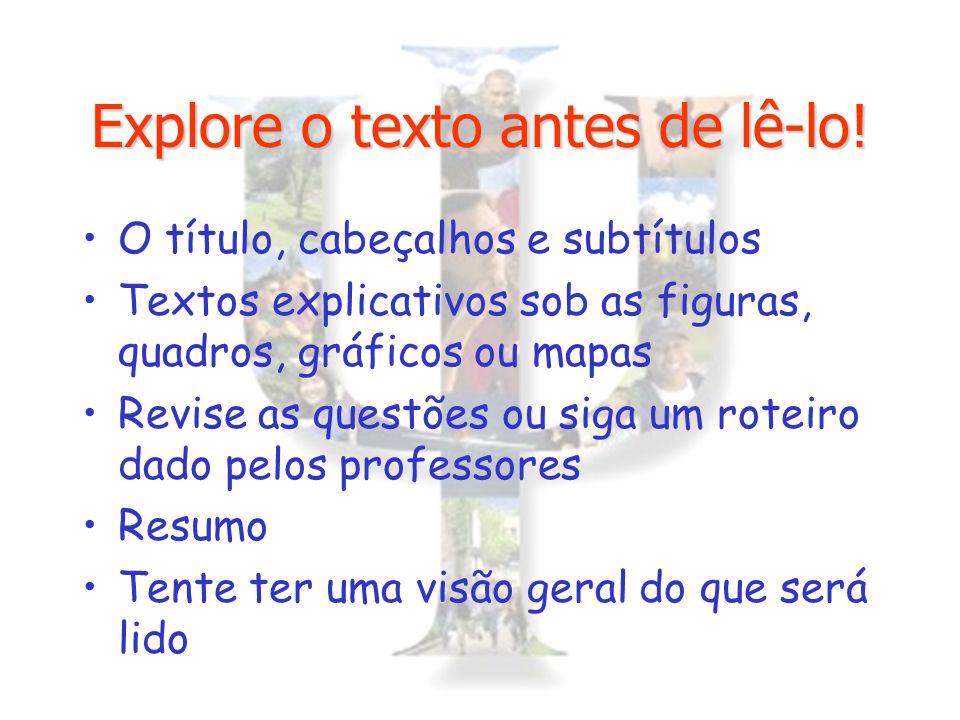 Explore o texto antes de lê-lo! O título, cabeçalhos e subtítulos Textos explicativos sob as figuras, quadros, gráficos ou mapas Revise as questões ou