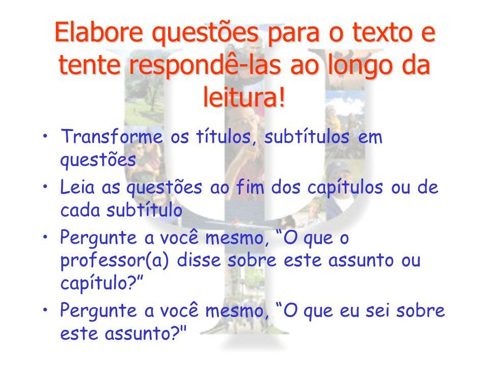 Elabore questões para o texto e tente respondê-las ao longo da leitura! Transforme os títulos, subtítulos em questões Leia as questões ao fim dos capí