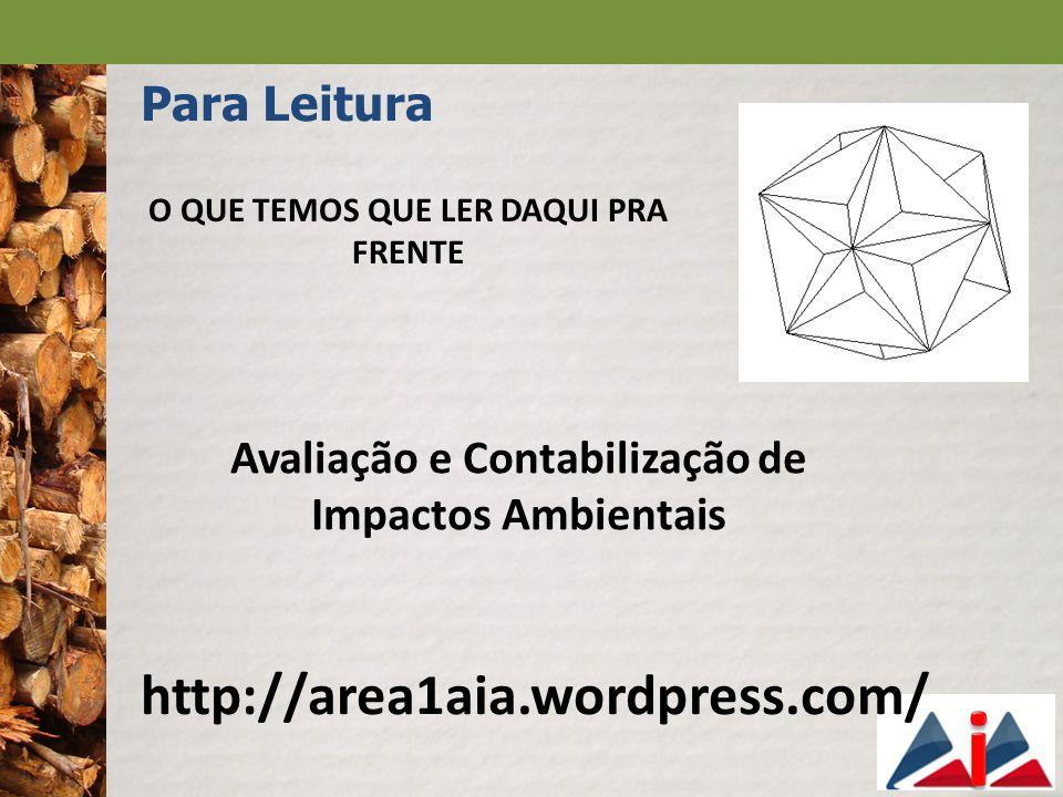 O QUE TEMOS QUE LER DAQUI PRA FRENTE http://area1aia.wordpress.com/ Para Leitura Avaliação e Contabilização de Impactos Ambientais
