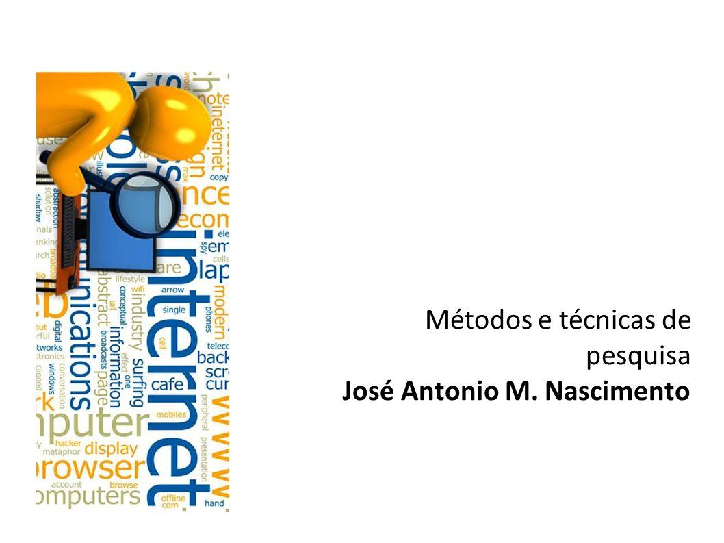 Métodos e técnicas de pesquisa José Antonio M. Nascimento