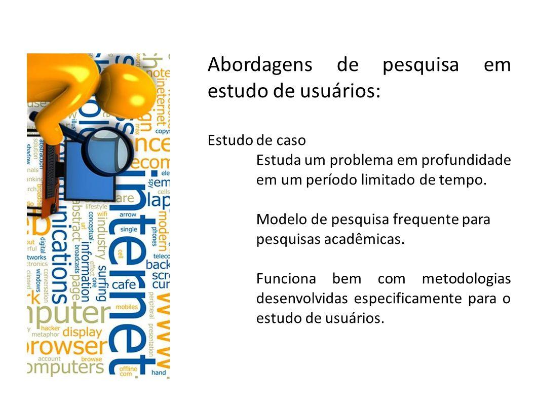 Abordagens de pesquisa em estudo de usuários: Estudo de caso Estuda um problema em profundidade em um período limitado de tempo. Modelo de pesquisa fr