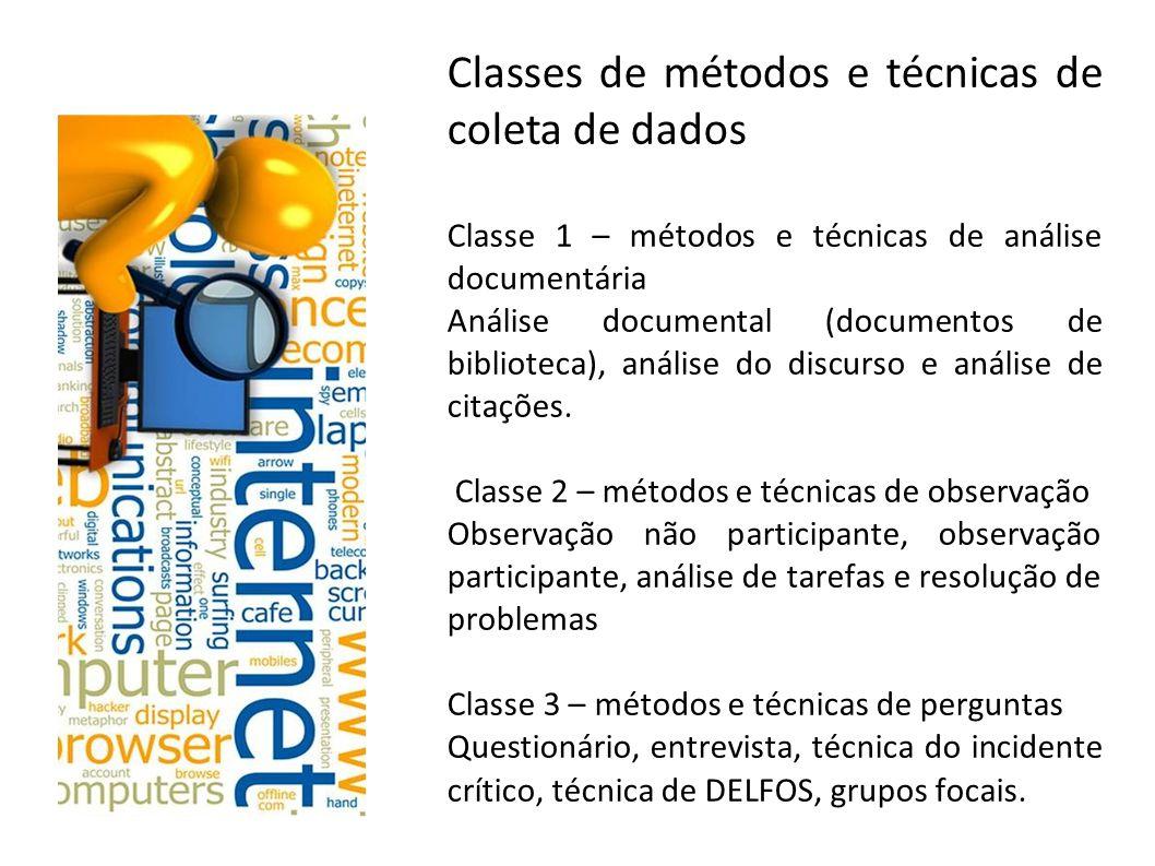 Classes de métodos e técnicas de coleta de dados Classe 1 – métodos e técnicas de análise documentária Análise documental (documentos de biblioteca),