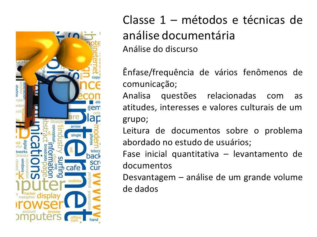 Classe 1 – métodos e técnicas de análise documentária Análise do discurso Ênfase/frequência de vários fenômenos de comunicação; Analisa questões relac