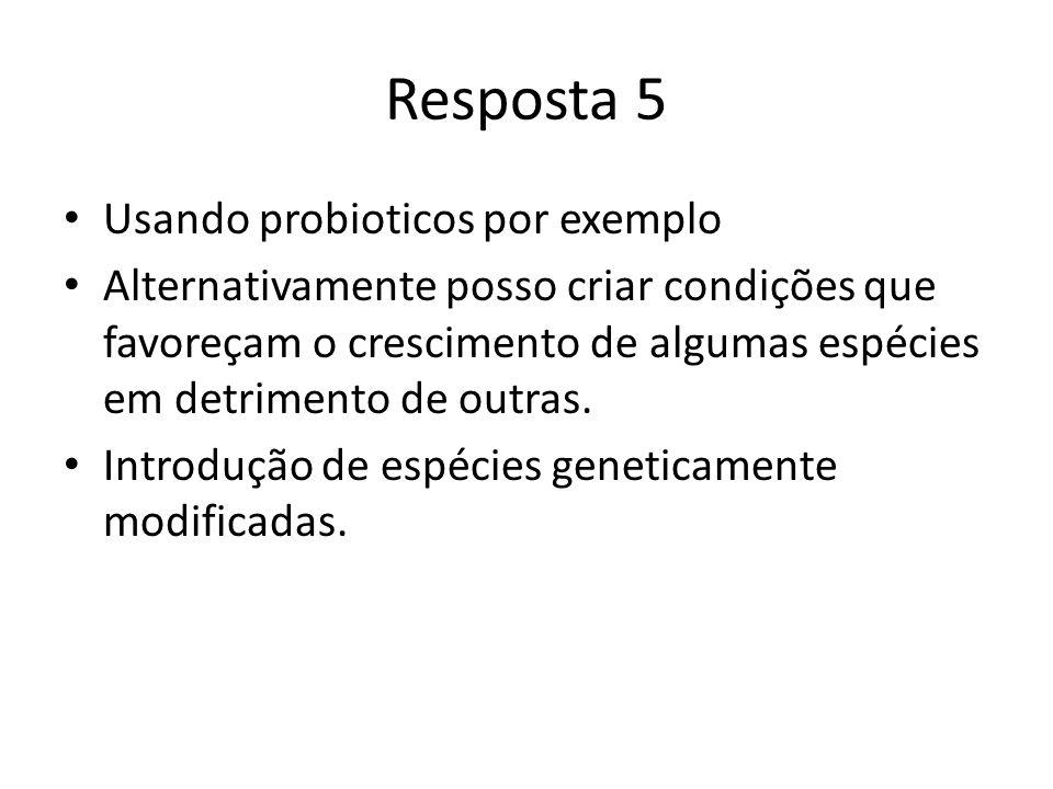 Resposta 5 Usando probioticos por exemplo Alternativamente posso criar condições que favoreçam o crescimento de algumas espécies em detrimento de outras.