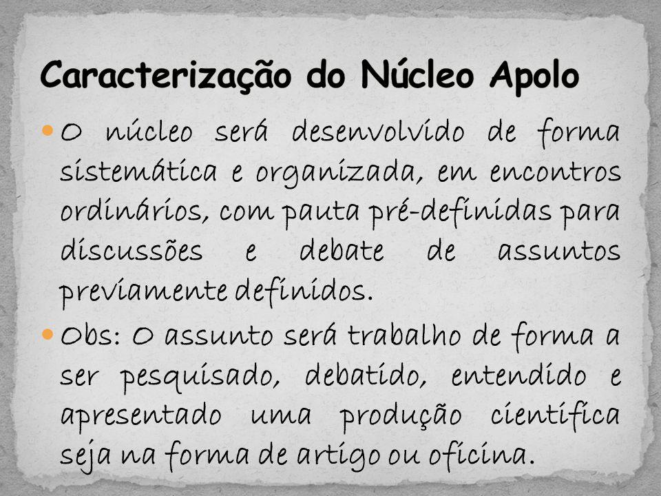 O núcleo será desenvolvido de forma sistemática e organizada, em encontros ordinários, com pauta pré-definidas para discussões e debate de assuntos previamente definidos.