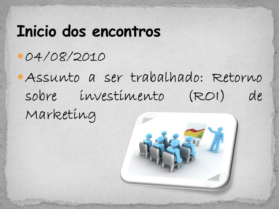 04/08/2010 Assunto a ser trabalhado: Retorno sobre investimento (ROI) de Marketing