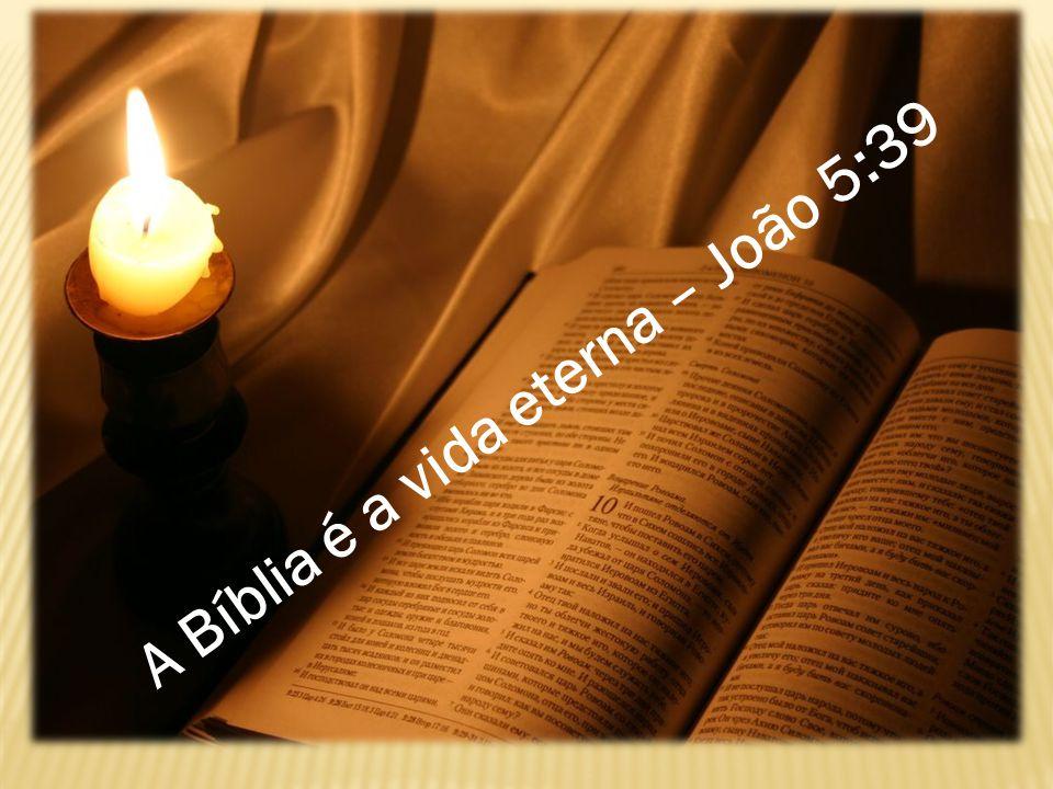 A Bíblia é a vida eterna – João 5:39