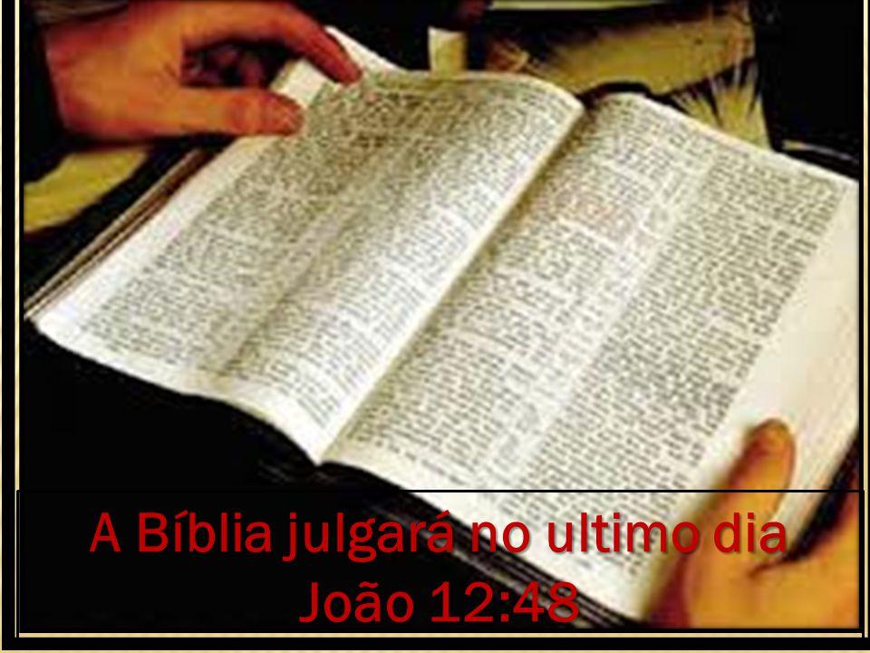A Bíblia julgará no ultimo dia João 12:48