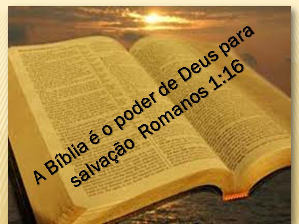 A Bíblia é o poder de Deus para salvação Romanos 1:16