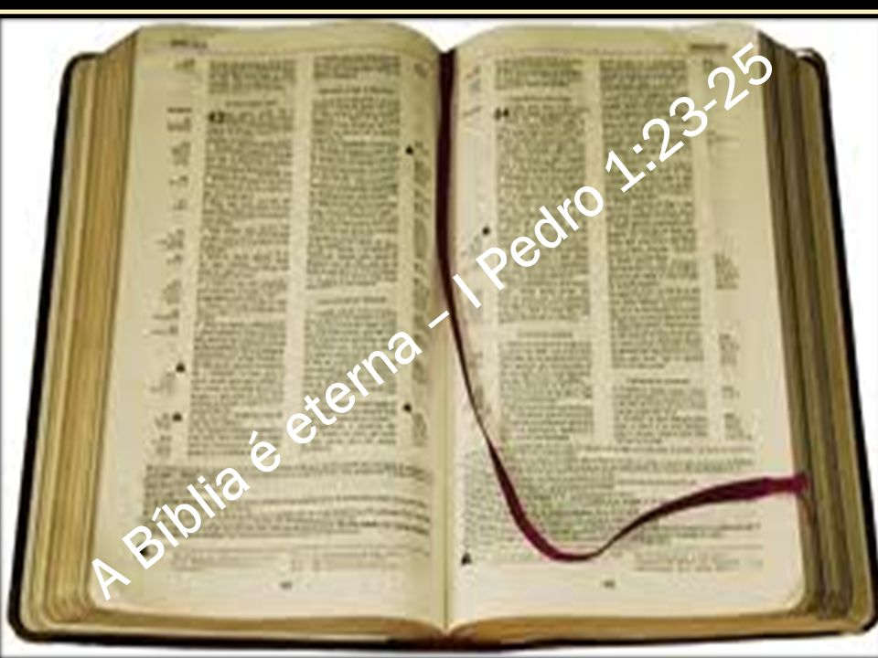 A Bíblia é eterna – I Pedro 1:23-25
