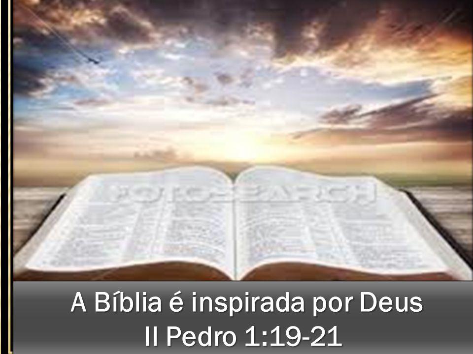 A Bíblia é inspirada por Deus A Bíblia é inspirada por Deus II Pedro 1:19-21 A Bíblia é inspirada por Deus A Bíblia é inspirada por Deus II Pedro 1:19