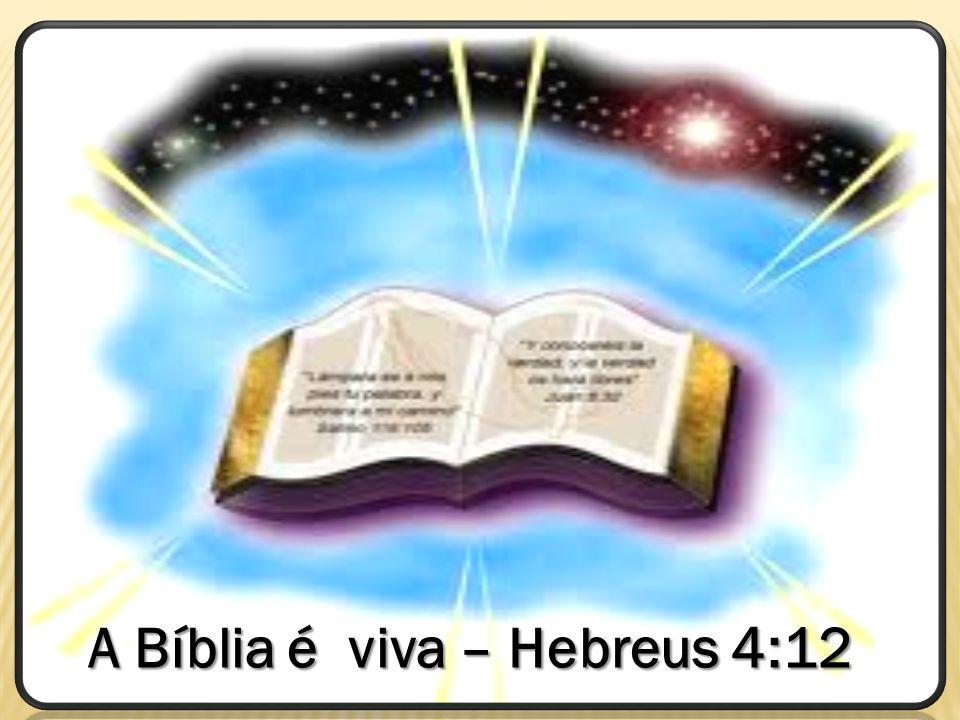 A Bíblia é viva – Hebreus 4:12 A Bíblia é viva – Hebreus 4:12