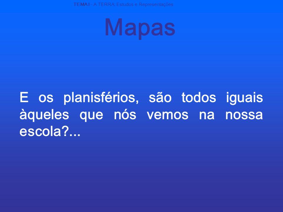 Mapas E os planisférios, são todos iguais àqueles que nós vemos na nossa escola?...