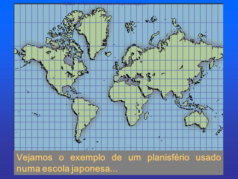 Vejamos o exemplo de um planisfério usado numa escola japonesa...