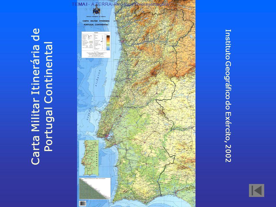 Carta Militar Itinerária de Portugal Continental Representação da Terra Instituto Geográfico do Exército, 2002 TEMA I - A TERRA: Estudos e Representações