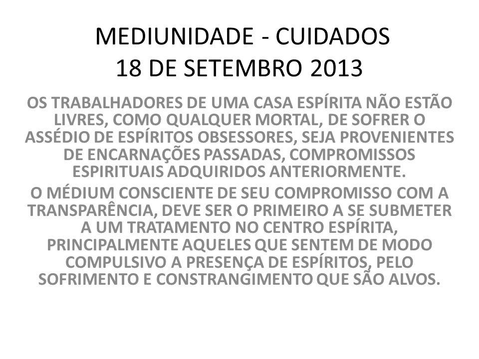 MEDIUNIDADE - CUIDADOS 18 DE SETEMBRO 2013 OS TRABALHADORES DE UMA CASA ESPÍRITA NÃO ESTÃO LIVRES, COMO QUALQUER MORTAL, DE SOFRER O ASSÉDIO DE ESPÍRI