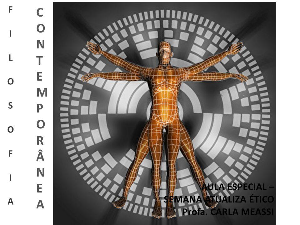 AULA ESPECIAL – SEMANA ATUALIZA ÉTICO Profa. CARLA MEASSI FILOSOFIAFILOSOFIA CONTEMPORÂNEACONTEMPORÂNEA