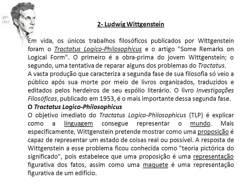 2- Ludwig Wittgenstein Em vida, os únicos trabalhos filosóficos publicados por Wittgenstein foram o Tractatus Logico-Philosophicus e o artigo