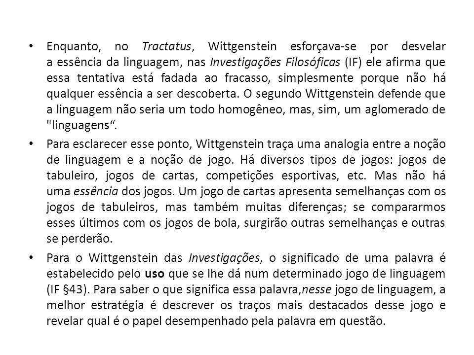 Enquanto, no Tractatus, Wittgenstein esforçava-se por desvelar a essência da linguagem, nas Investigações Filosóficas (IF) ele afirma que essa tentati
