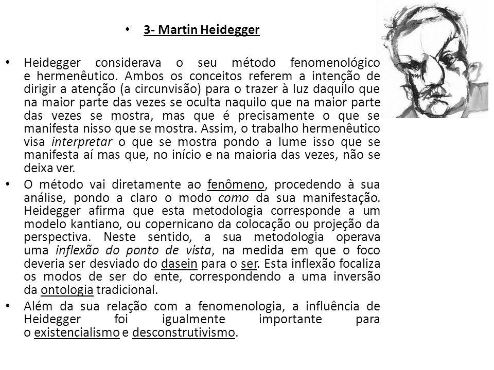 3- Martin Heidegger Heidegger considerava o seu método fenomenológico e hermenêutico. Ambos os conceitos referem a intenção de dirigir a atenção (a ci