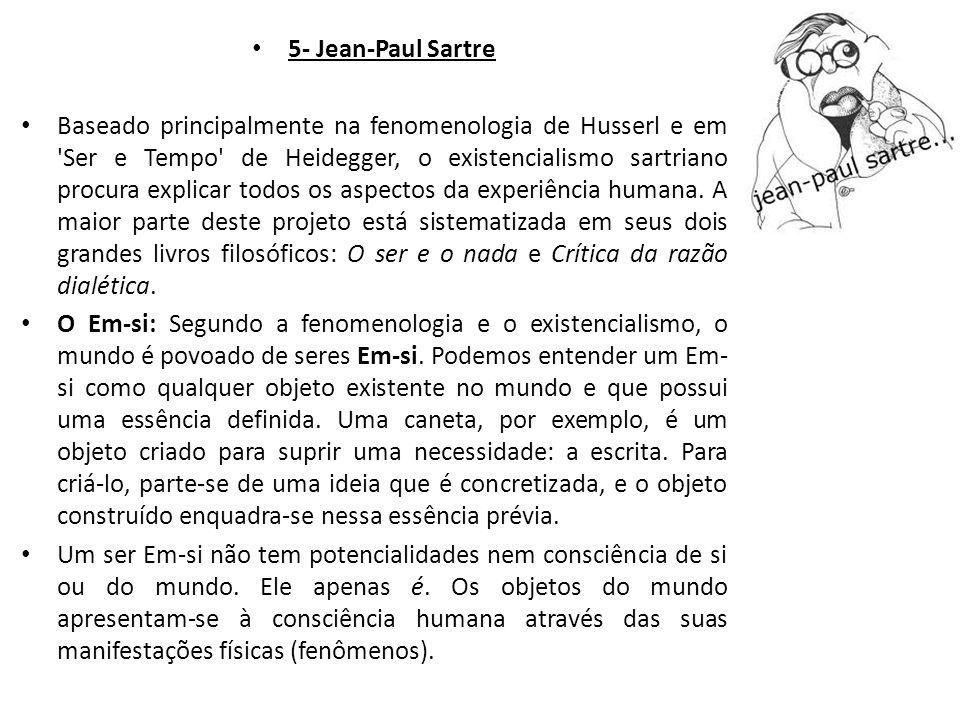5- Jean-Paul Sartre Baseado principalmente na fenomenologia de Husserl e em 'Ser e Tempo' de Heidegger, o existencialismo sartriano procura explicar t